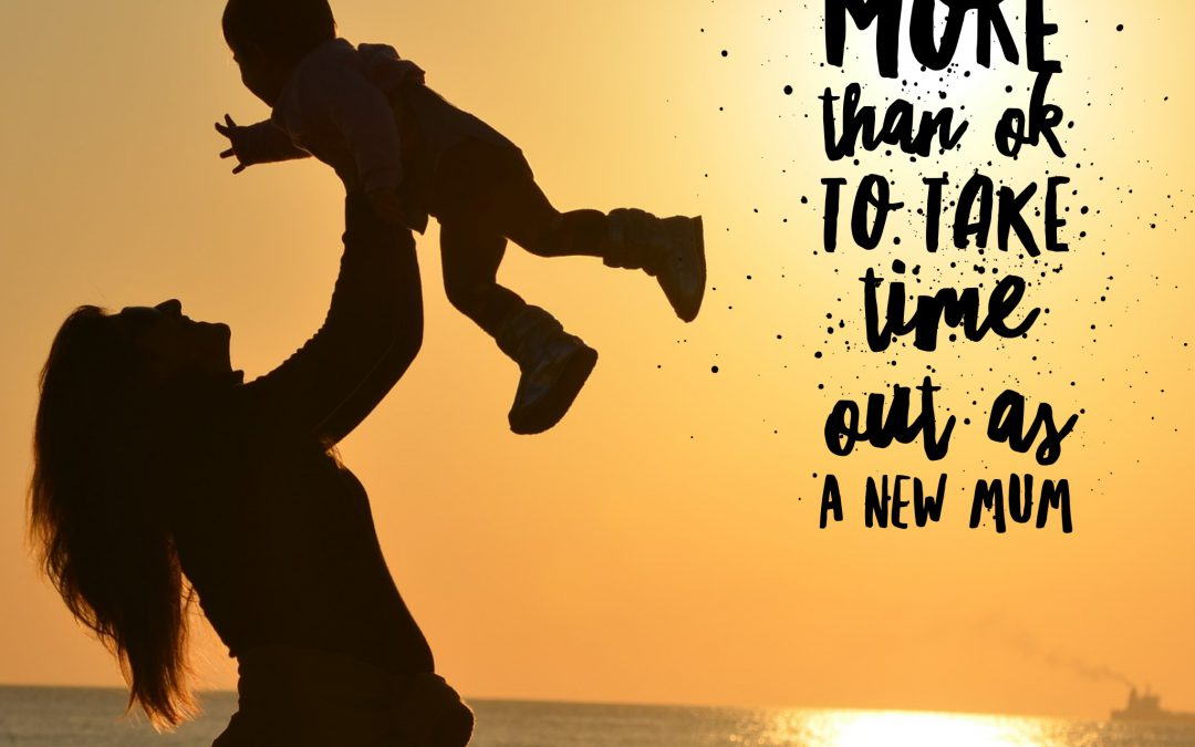 Why it's more than OK to take time out as a new mum!